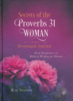 Secrets of the Proverbs 31 Woman Devotional Journal:  Fresh Perspectives on Biblical Wisdom for Women  by Rae Simons