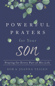 Powerful Prayers For Your Son: Praying For Every Part Of His Life by Rob & Joanna Teigen