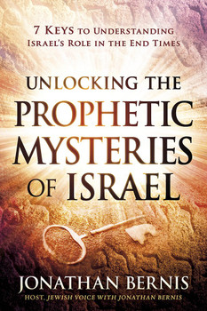 Unlocking the Prophetic Mysteries of Israel:  7 Keys To Understanding Israel'S Role In The End-Times  by Jonathan Bernis