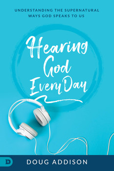 Hearing God Every Day : Understanding The Supernatural Ways God Speaks To Us  by Doug Addison