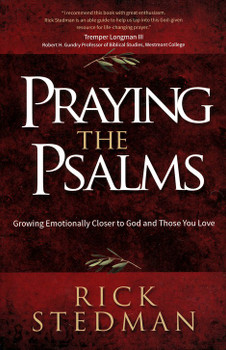 Praying The Psalms -  Growing Emotionally Closer To God And Those You Love  by Rick Stedman