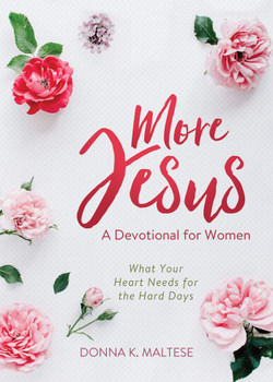 More Jesus What Your Heart Needs For The Hard Days (A Devotional For Women)  by Donna K. Maltese