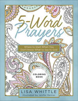 5-Word Prayers:  Coloring Book Where To Start When You Don't Know What To Say To God  by Lisa Whittle