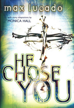 He Choose You by Max Lucado/2002/Ages 11-14