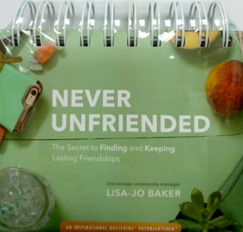 Never Unfriended - The Secret to Finding and Keeping Lasting Friendships