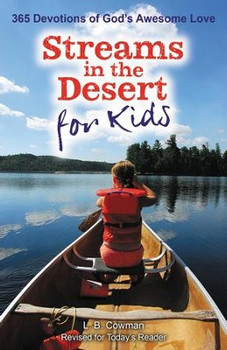 Streams In The Desert For Kids - 365 Devotions Of God's Awesome Love  by L.B. Cowman(Revised for Today's Reader)