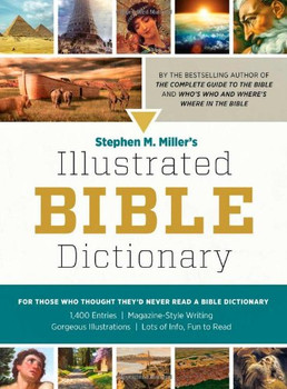 Stephen M. Miller's Illustrated Bible Dictionary:  For Those Who Thought They'd Never Read a Bible Dictionary