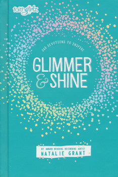 Glimmer & Shine: 365 Devotions to Inspire(Hardcover) by Natalie Grant (Ages 8-12)