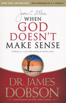 When God Doesn't Make Sense by Dr James Dobson:  Holding On To Your Faith During The Hardest Times