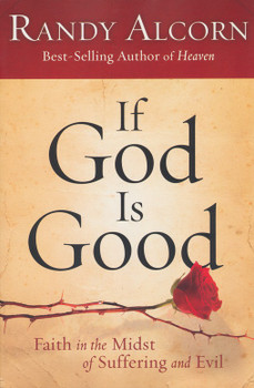 If God Is Good: Faith in the Midst of Suffering and Evil by Randy Alcorn