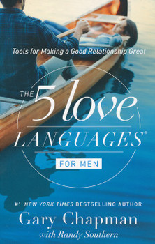 The 5 Love Languages For Men - Tools For Making A Good Relationship Great by Gary Chapman with Randy Clark