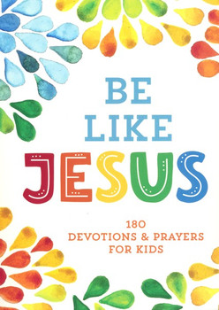 Be Like Jesus: 180 Devotions and Prayers for Kids