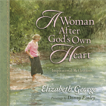 A Woman After God's Own Heart® Gift Edition (Hardcover) by Elizabeth George