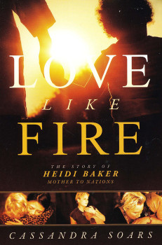 Love Like Fire: The Story of Heidi Baker, Mother to Nations by Cassandra Soars