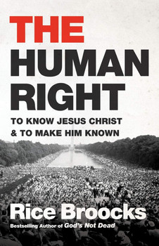 The Human Right : To Know Jesus Christ and to Make Him Known by Rice Broocks