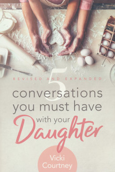 5 Conversations You Must Have with Your Daughter, Revised and Expanded Edition by Vicki Courtney