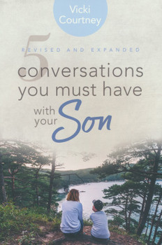 5 Conversations You Must Have with Your Son, Revised and Expanded Edition by Vicki Courtney