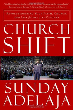 Church Shift by Sunday Adelaja. Revolutionizing Your Faith, Church, and Life for the 21st Century
