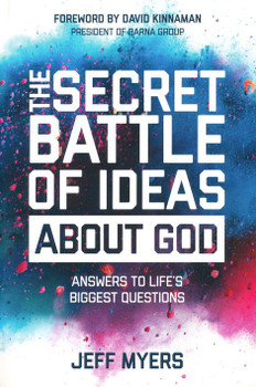 The Secret Battle of Ideas About God by JeffMyers. Answers to Life's Biggest Questions
