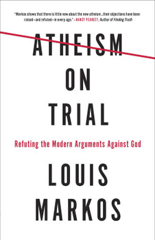 Atheism on Trial by Louis Markos. Refuting the Modern Arguments Against God