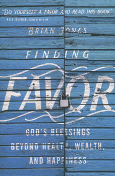 Finding Favor by Brian Jones : God's Blessings Beyond Health, Wealth, and Happiness