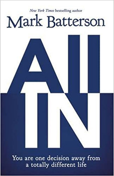 All in by Mark Batterson . You are one decision away from a totally different life.