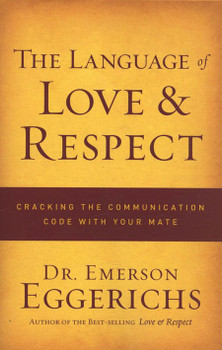 The Language of Love and Respect by Dr. Emerson Eggerichs. Cracking the Communication Code With Your Mate