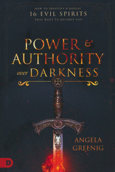 Power and Authority Over Darkness by Angela Greenig. How To Identify And Defeat 16 Evil Spirits That Want To Destroy You