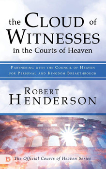 The Cloud Of Witnesses In The Courts Of Heaven by Robert Henderson. Partnering With The Council Of Heaven For Personal And Kingdom Breakthrough