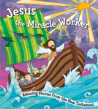 Jesus the Miracle Worker - Amazing Stories from the New Testament