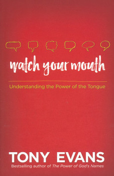 Watch Your Mouth by Tony Evans: Understanding the Power of the Tongue