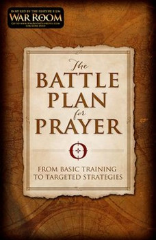 The Battle Plan for Prayer: From Basic Training to Targeted Strategies by Alex Kendrick and Stephen Kendrick