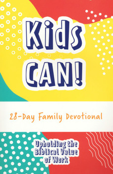 Kids Can!: 28-Day Family Devotional - Upholding the biblical value of work.