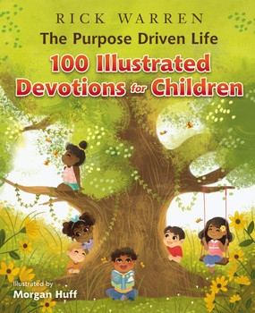 The Purpose Driven Life 100 Illustrated Devotions for Children by Rick Warren (Hardcover) for Ages 4-8