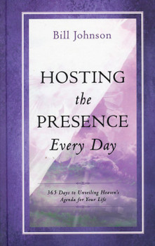 Hosting the Presence Every Day (Hardcover) : 365 Days to Unveiling Heaven's Agenda by Bill Johnson for Your Life