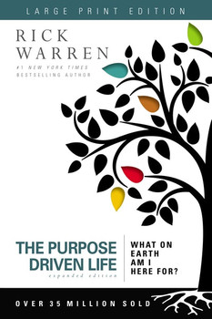 The Purpose-Driven Life (Large Print Edition): What on Earth Am I Here For? by Rick Warren
