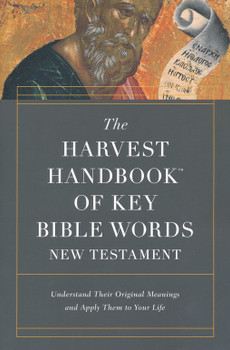 The Harvest Handbook of Key Bible Words New Testament - Understand Their Original Meanings and Apply Them to Your Life. Savor each Rich Word of Scripture.