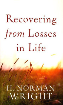 Recovering from Losses in Life by H. Norman Wright