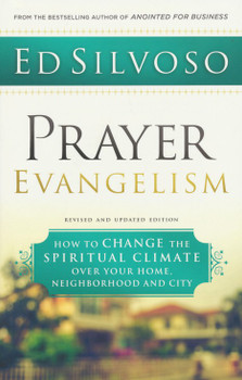 Prayer Evangelism, revised and updated edition: How to Change the Spiritual Climate over Your Home, Neighborhood and City by Ed Silvoso