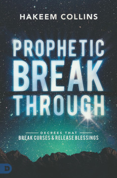 Prophetic Breakthrough: Decrees That Break Curses and Release Blessings by Hakeem Collins