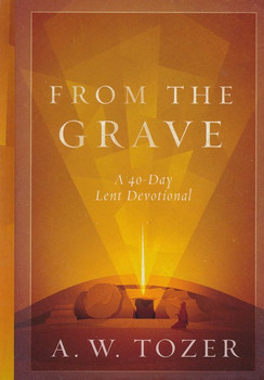 From the Grave: A 40-Day Lent Devotional by A.W. Tozer
