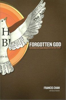 Forgotten God by Francis Chan - Reversing Our Tragic Neglect of the Holy Spirit