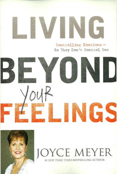 Living Beyond Your Feelings: Controlling Emotions So They Don't Control You - Joyce Meyer