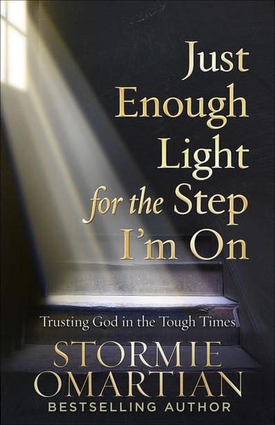Just Enough Light for the Step I'm On : Trusting God in the Tough Times by Stormie Ormatian