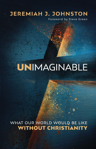 Unimaginable:  What Our World Would Be Like Without Christianity by Johnston Jeremiah