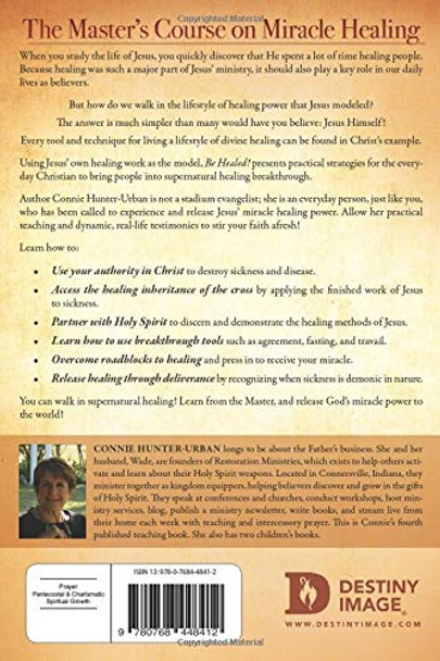 Be Healed! Secrets To Divine Healing In The Model Of Jesus by Connie Hunter-Urban