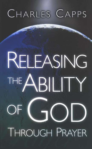 Releasing The Ability Of God Through Prayer  by Charles Capps