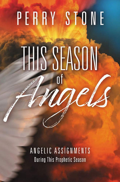 This Season Of Angels:  Angelic Assignments During This Prophetic Season by Perry Stone