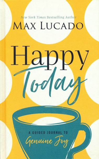 Happy Today:  A Guided Journal To Genuine Joy(Hardcover)  by Max Lucado