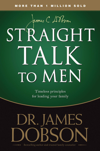 Straight Talk To Men by Dr James Dobson: Timeless Principles For Leading Your Family